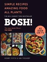 BOSH!: Simple Recipes. Amazing Food. All Plants. the Highest-Selling Vegan Cookery   Book of the Year edition