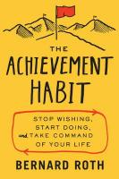 Achievement Habit: Stop Wishing, Start Doing, and Take Command of Your Life