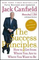 Success Principles: How to Get from Where You Are to Where You Want to Be 10th Anniversary ed.