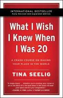 What I Wish I Knew When I Was 20 -: A Crash Course on Making Your Place in the World 10th Anniversary Edition