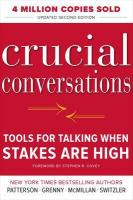 Crucial Conversations Tools for Talking When Stakes Are High, Second Edition 2nd edition