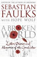 Broken World: Letters, Diaries and Memories of the Great War