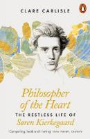 Philosopher of the Heart: The Restless Life of Soren Kierkegaard