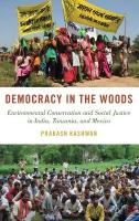 Democracy in the Woods: Environmental Conservation and Social Justice in India, Tanzania, and Mexico
