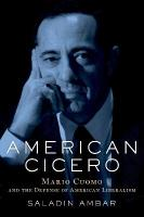 American Cicero: Mario Cuomo and the Defense of American Liberalism