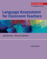 Language Assessment for Classroom Teachers: Language Assessment for   Classroom Teachers: Classroom-based language assessments: why, when, what and how?