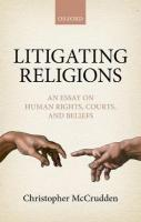 Litigating Religions: An Essay on Human Rights, Courts, and Beliefs