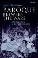 Baroque between the Wars: Alternative Style in the Arts, 1918-1939