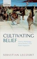 Cultivating Belief: Victorian Anthropology, Liberal Aesthetics, and the Secular Imagination