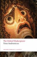 Titus Andronicus: The Oxford Shakespeare: Titus Andronicus