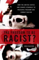Freedom to Be Racist?: How the United States and Europe Struggle to Preserve Freedom and Combat   Racism