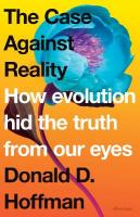Case Against Reality: How Evolution Hid the Truth from Our Eyes