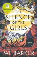 Silence of the Girls: Shortlisted for the Women's Prize for Fiction 2019