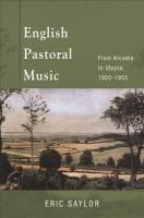 English Pastoral Music: From Arcadia to Utopia, 1900-1955