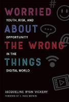 Worried About the Wrong Things: Youth, Risk, and Opportunity in the Digital World