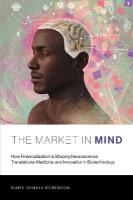 Market in Mind: How Financialization Is Shaping Neuroscience, Translational Medicine, and   Innovation in Biotechnology