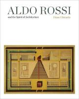 Aldo Rossi and the Spirit of Architecture