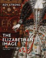 Elizabethan Image: An Introduction to English Portraiture, 1558-1603