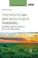 International Law and Agroecological Husbandry: Building legal foundations for a new agriculture