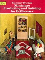 Miniature Crocheting and Knitting for Dolls Houses