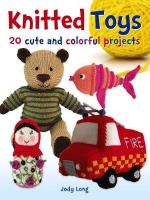 Knitted Toys: 20 cute and colorful projects: 20 Cute and Colorful Projects
