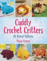 Cuddly Crochet Critters: 20 Animal Patterns: 20 Animal Patterns