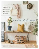 Well-Crafted Home: Inspiration and 60 Projects for Personalizing your Space