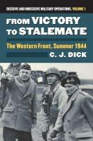 From Victory to Stalemate: The Western Front, Summer 1944 Decisive and Indecisive Military Operations,   Volume 1, Volume 1