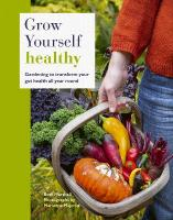 Grow Yourself Healthy: Gardening to transform your gut health all year round Illustrated Edition