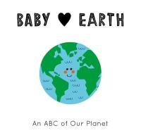 Baby Loves Earth: An ABC of Our Planet Illustrated Edition