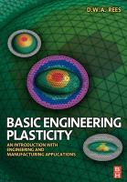 Basic Engineering Plasticity: An Introduction with Engineering and Manufacturing Applications