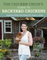 Chicken Chick's Guide to Backyard Chickens: Simple Steps for Healthy, Happy Hens