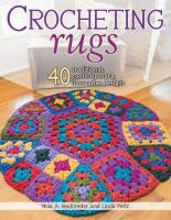Crocheting Rugs: 40 Traditional, Contemporary, Innovative Designs
