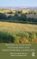 Historical Ecologies, Heterarchies and Transtemporal Landscapes