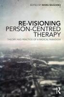 Re-Visioning Person-Centred Therapy: Theory and Practice of a Radical Paradigm