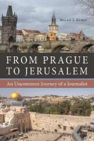 From Prague to Jerusalem: An Uncommon Journey of a Journalist