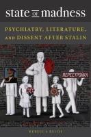 State of Madness: Psychiatry, Literature, and Dissent After Stalin