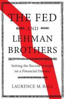 Studies in Macroeconomic History: Setting the Record Straight on a Financial Disaster, The Fed and Lehman Brothers: Setting the Record Straight on a Financial   Disaster