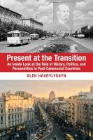 Present at the Transition: An Inside Look at the Role of History, Politics, and Personalities in   Post-Communist Countries