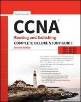 CCNA Routing and Switching Complete Deluxe Study Guide: Exam 100-105, Exam 200-105, Exam 200-125 2nd Edition