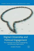 Digital Citizenship and Political Engagement: The Challenge from Online Campaigning and Advocacy Organisations 2016 1st ed. 2017