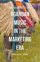 Ugandan Music in the Marketing Era: The Branded Arena 2015 2015 ed.
