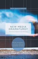 New Media Dramaturgy: Performance, Media and New-Materialism 1st ed. 2017