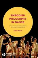 Embodied Philosophy in Dance: Gaga and Ohad Naharin's Movement Research 2016 1st ed. 2016