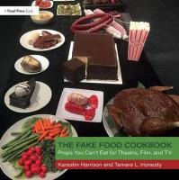 Fake Food Cookbook: Props You Can't Eat for Theatre, Film, and TV