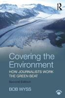 Covering the Environment: How Journalists Work the Green Beat 2nd New edition