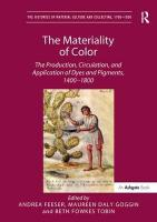 Materiality of Color: The Production, Circulation, and Application of Dyes and Pigments, 1400-1800