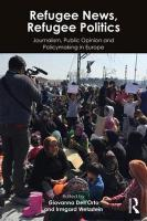 Refugee News, Refugee Politics: Journalism, Public Opinion and Policymaking in Europe