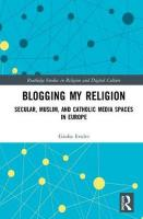 Blogging My Religion: Secular, Muslim, and Catholic Media Spaces in Europe