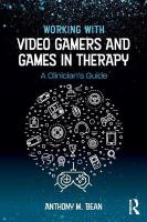 Working with Video Gamers and Games in Therapy: A Clinician's Guide